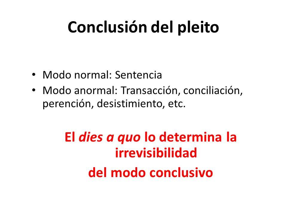 Conclusión del pleito Modo normal: Sentencia Modo anormal: Transacción, conciliación, perención, desistimiento, etc. El dies a quo lo determina la irr