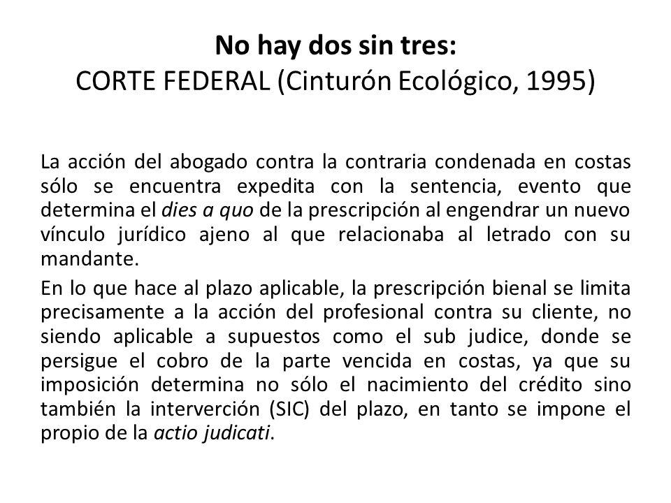 No hay dos sin tres: CORTE FEDERAL (Cinturón Ecológico, 1995) La acción del abogado contra la contraria condenada en costas sólo se encuentra expedita