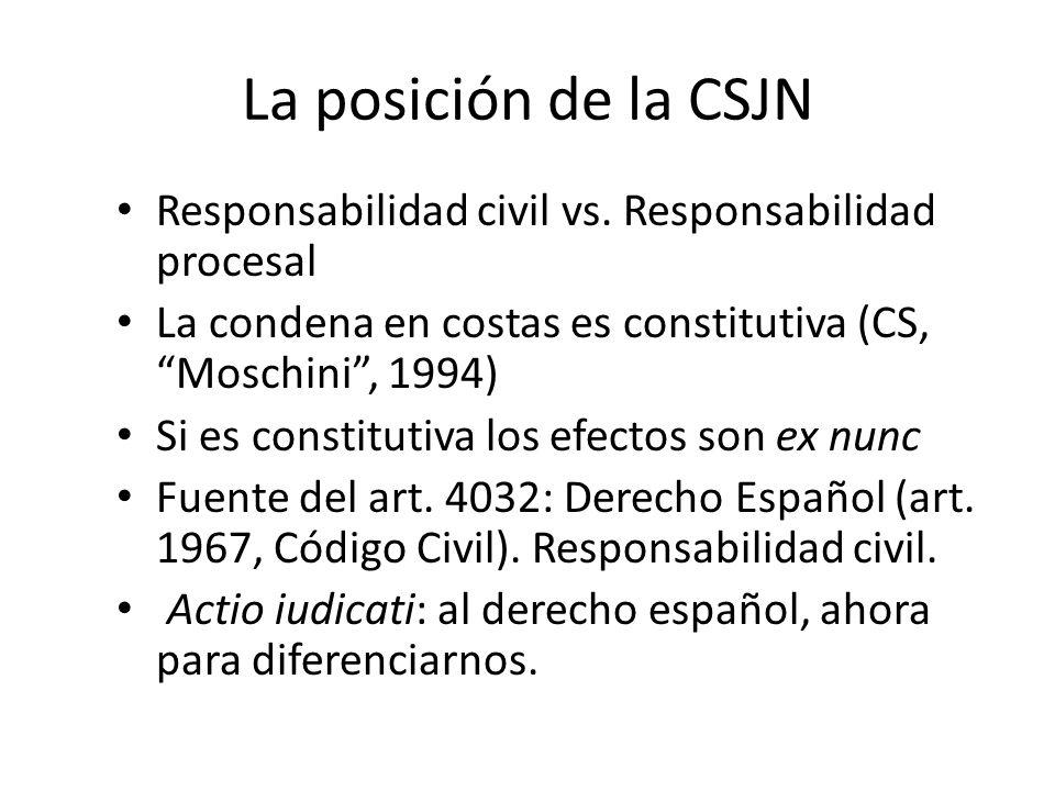 La posición de la CSJN Responsabilidad civil vs. Responsabilidad procesal La condena en costas es constitutiva (CS, Moschini, 1994) Si es constitutiva