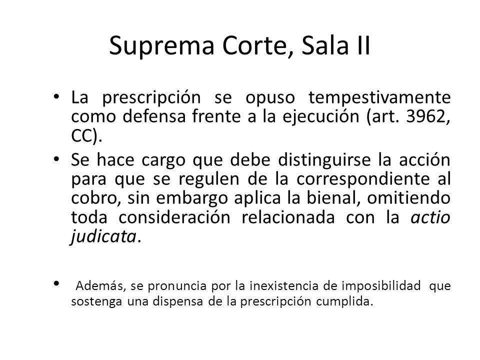 Suprema Corte, Sala II La prescripción se opuso tempestivamente como defensa frente a la ejecución (art. 3962, CC). Se hace cargo que debe distinguirs