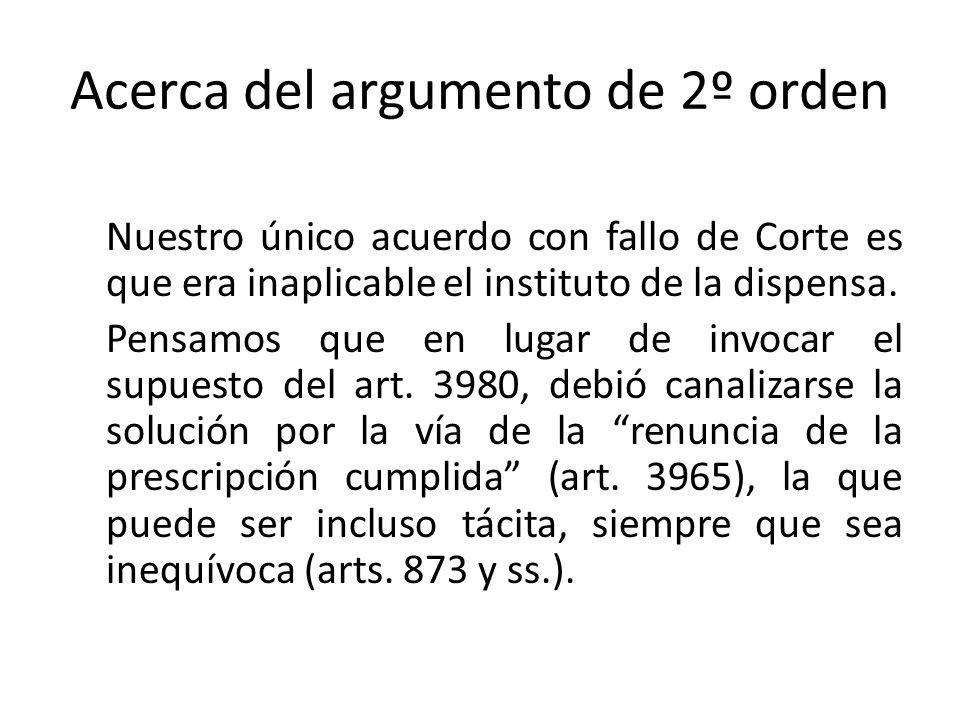 Acerca del argumento de 2º orden Nuestro único acuerdo con fallo de Corte es que era inaplicable el instituto de la dispensa. Pensamos que en lugar de
