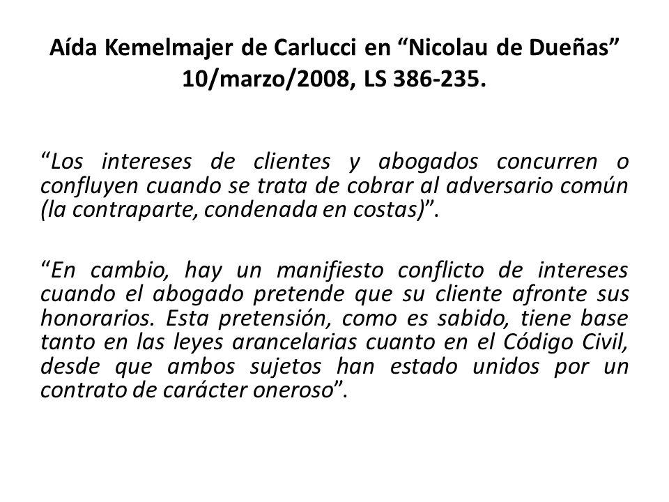 Aída Kemelmajer de Carlucci en Nicolau de Dueñas 10/marzo/2008, LS 386-235. Los intereses de clientes y abogados concurren o confluyen cuando se trata