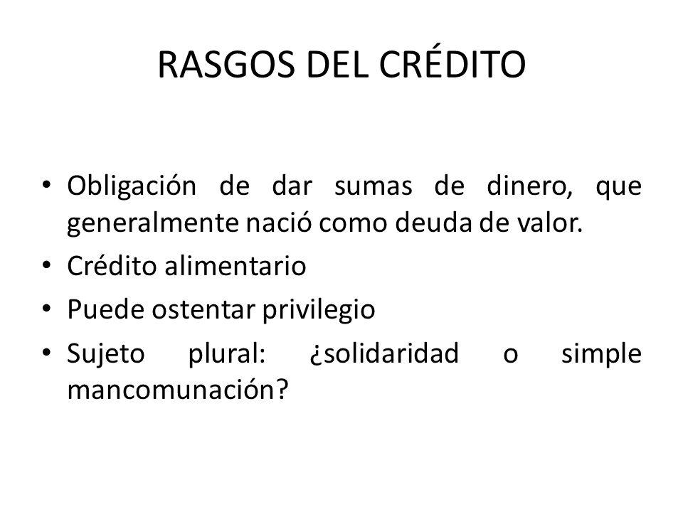 RASGOS DEL CRÉDITO Obligación de dar sumas de dinero, que generalmente nació como deuda de valor. Crédito alimentario Puede ostentar privilegio Sujeto