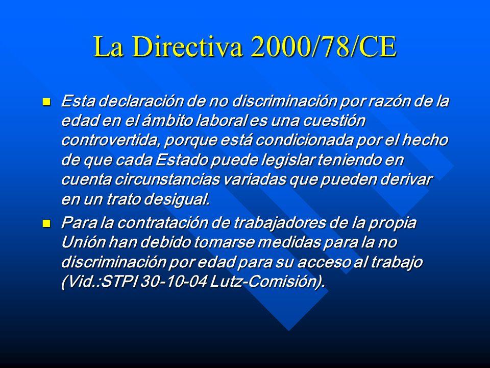 La Directiva 2000/78/CE Esta declaración de no discriminación por razón de la edad en el ámbito laboral es una cuestión controvertida, porque está con