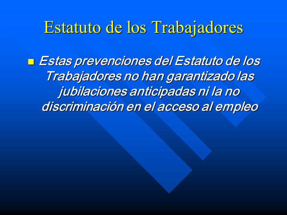 Estatuto de los Trabajadores Estas prevenciones del Estatuto de los Trabajadores no han garantizado las jubilaciones anticipadas ni la no discriminaci