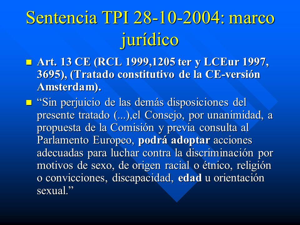 Sentencia TPI 28-10-2004: marco jurídico Art. 13 CE (RCL 1999,1205 ter y LCEur 1997, 3695), (Tratado constitutivo de la CE-versión Amsterdam). Art. 13