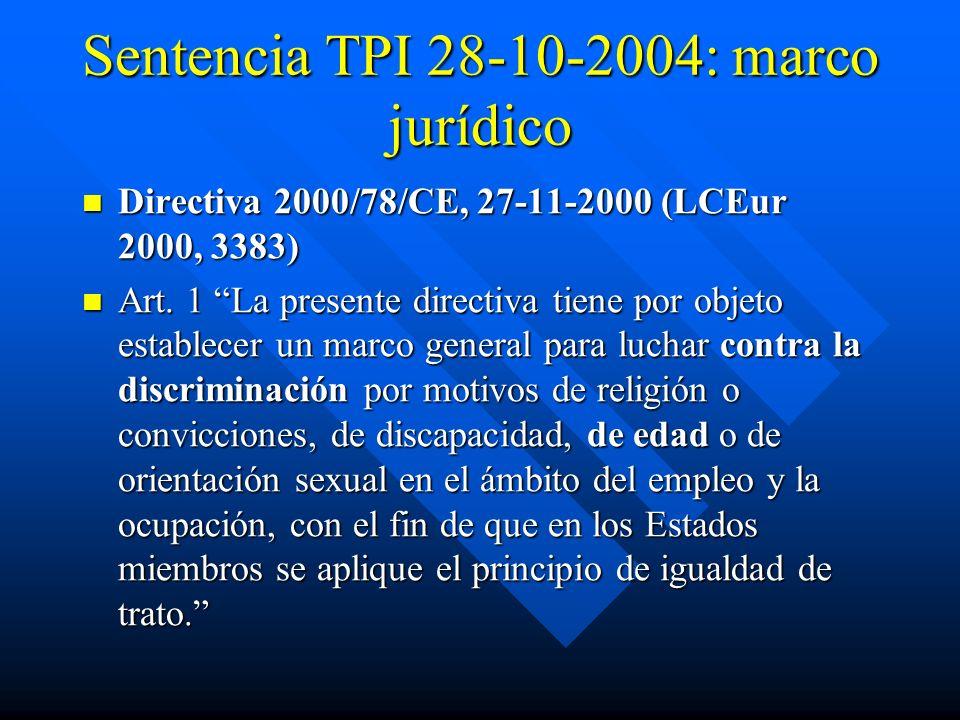 Sentencia TPI 28-10-2004: marco jurídico Directiva 2000/78/CE, 27-11-2000 (LCEur 2000, 3383) Directiva 2000/78/CE, 27-11-2000 (LCEur 2000, 3383) Art.