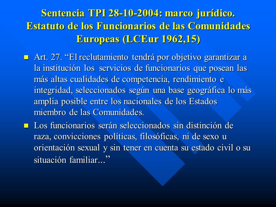 Sentencia TPI 28-10-2004: marco jurídico. Estatuto de los Funcionarios de las Comunidades Europeas (LCEur 1962,15) Art. 27. El reclutamiento tendrá po