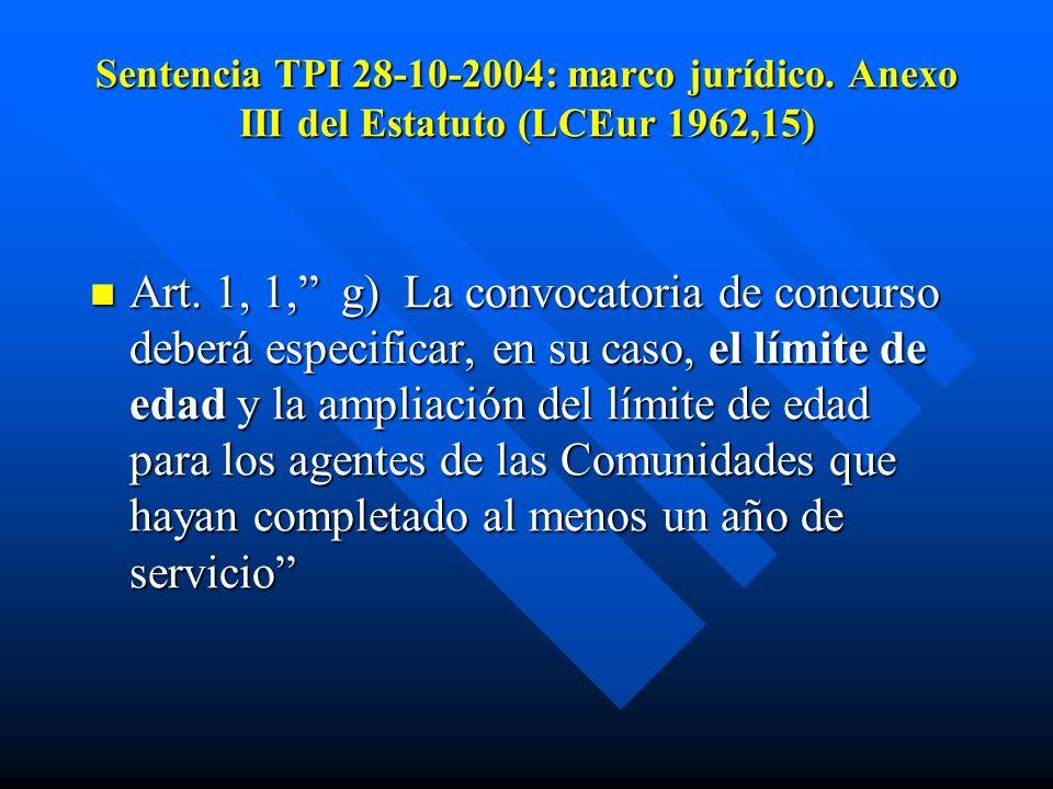 Sentencia TPI 28-10-2004: marco jurídico. Anexo III del Estatuto (LCEur 1962,15) Art. 1, 1, g) La convocatoria de concurso deberá especificar, en su c