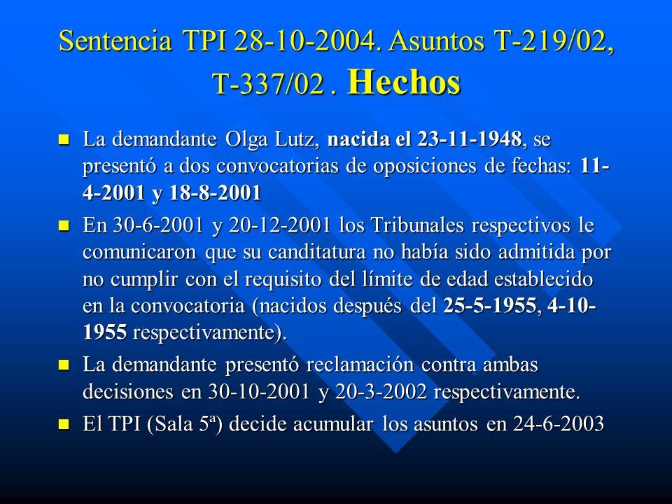 Sentencia TPI 28-10-2004. Asuntos T-219/02, T-337/02. Hechos La demandante Olga Lutz, nacida el 23-11-1948, se presentó a dos convocatorias de oposici