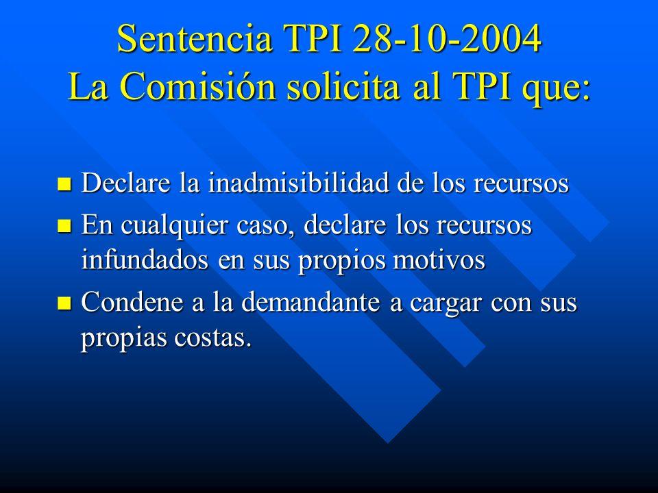 Sentencia TPI 28-10-2004 La Comisión solicita al TPI que: Declare la inadmisibilidad de los recursos Declare la inadmisibilidad de los recursos En cua