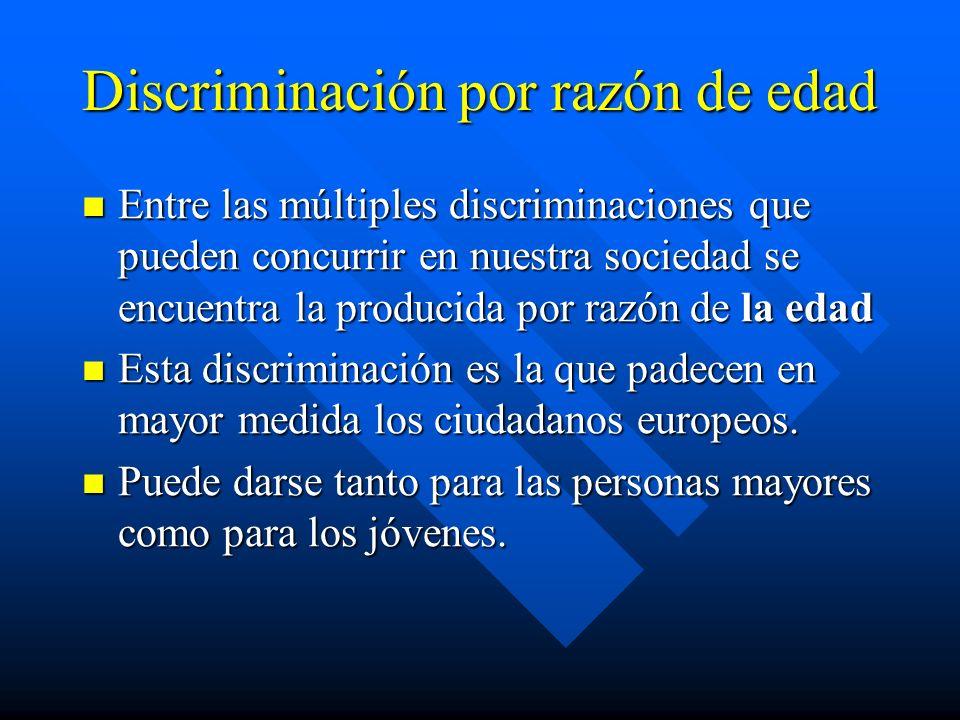Discriminación por razón de edad En el Derecho Civil, la discriminación por razón de edad se ha dado con frecuencia, conjuntamente con la discriminación por razón de sexo.
