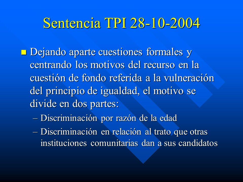 Sentencia TPI 28-10-2004 Dejando aparte cuestiones formales y centrando los motivos del recurso en la cuestión de fondo referida a la vulneración del