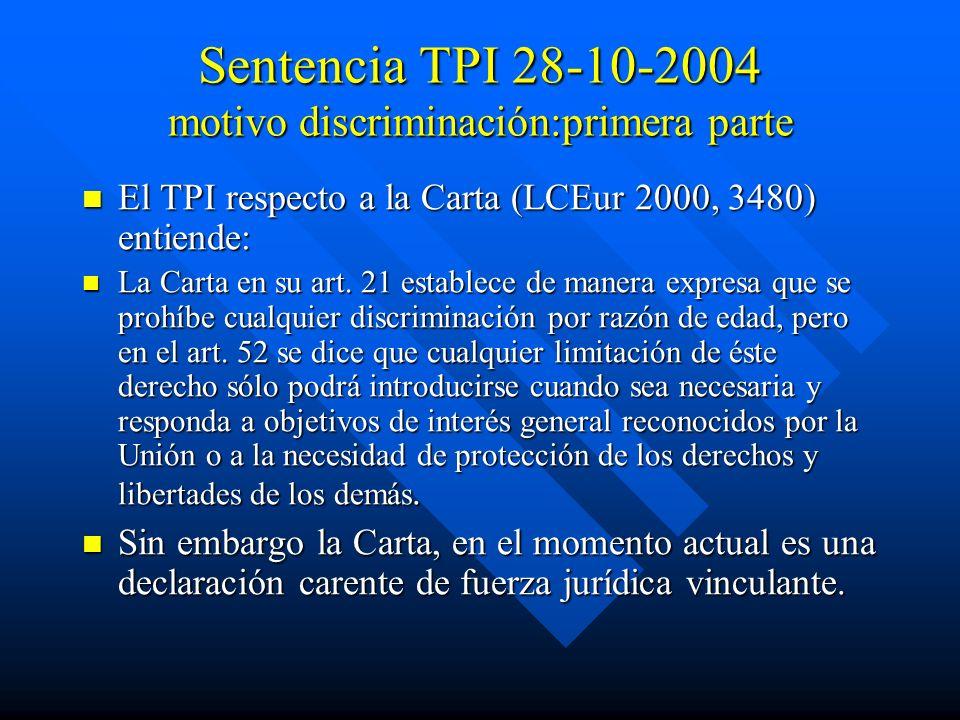Sentencia TPI 28-10-2004 motivo discriminación:primera parte El TPI respecto a la Carta (LCEur 2000, 3480) entiende: El TPI respecto a la Carta (LCEur