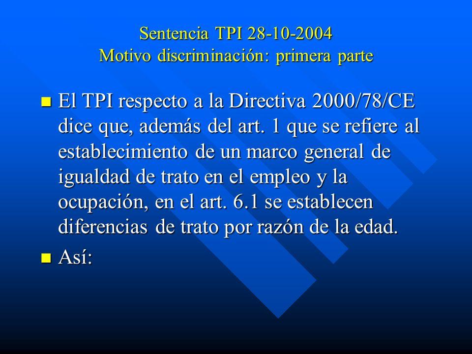 Sentencia TPI 28-10-2004 Motivo discriminación: primera parte El TPI respecto a la Directiva 2000/78/CE dice que, además del art. 1 que se refiere al