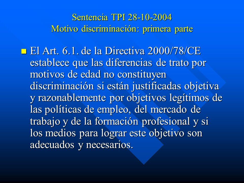 Sentencia TPI 28-10-2004 Motivo discriminación: primera parte El Art. 6.1. de la Directiva 2000/78/CE establece que las diferencias de trato por motiv