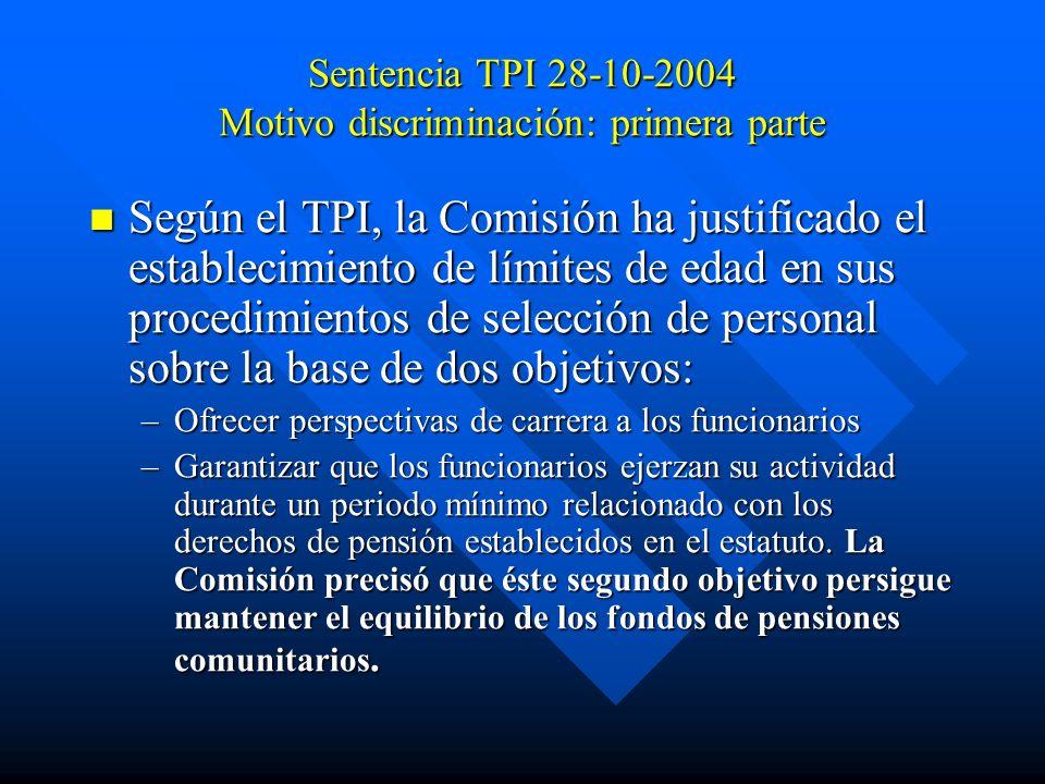 Sentencia TPI 28-10-2004 Motivo discriminación: primera parte Según el TPI, la Comisión ha justificado el establecimiento de límites de edad en sus pr