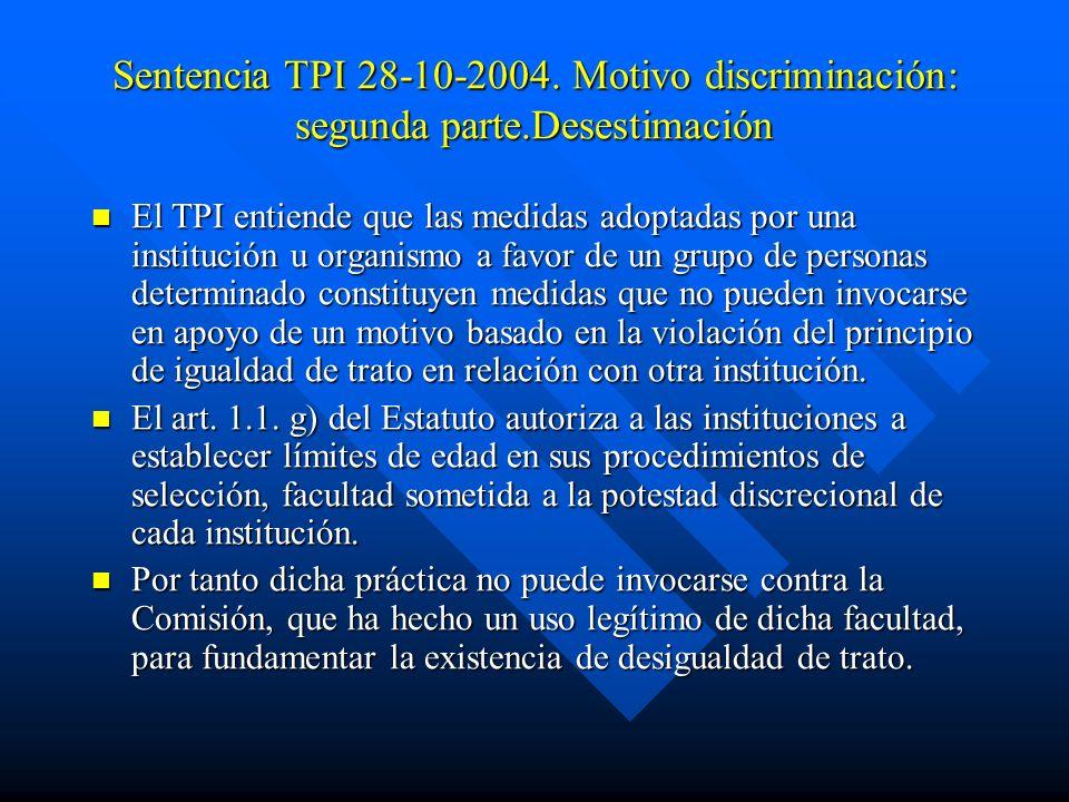 Sentencia TPI 28-10-2004. Motivo discriminación: segunda parte.Desestimación El TPI entiende que las medidas adoptadas por una institución u organismo