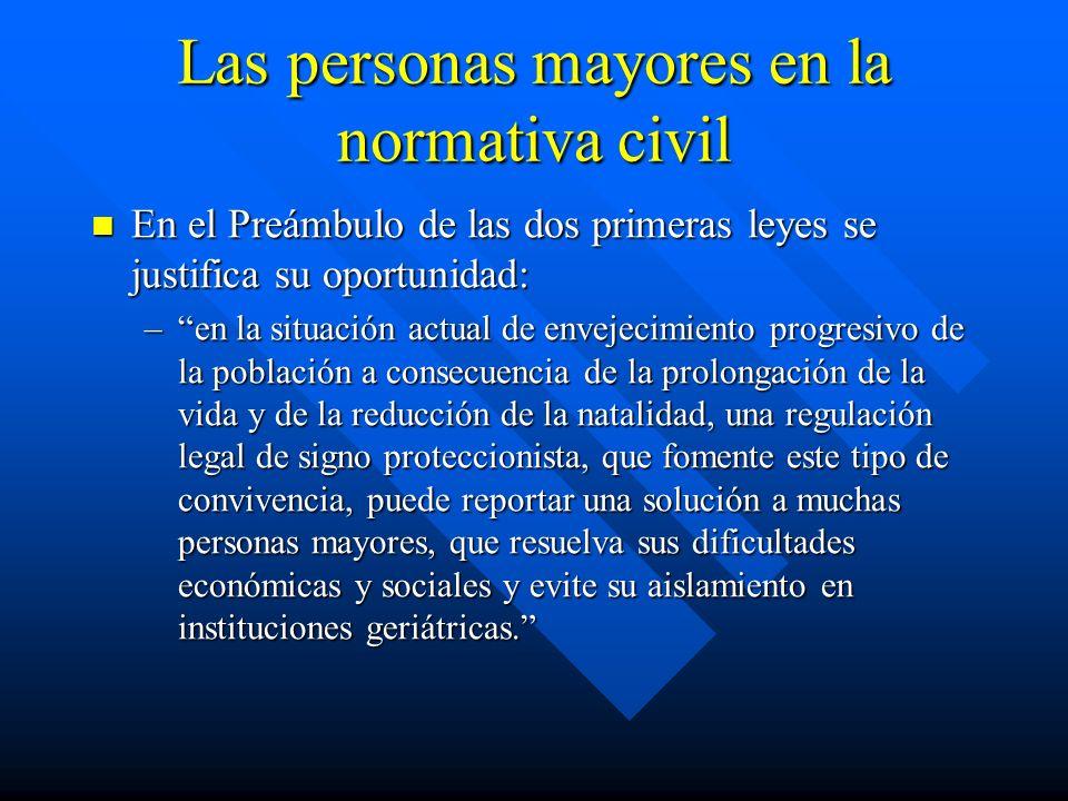 Las personas mayores en la normativa civil En el Preámbulo de las dos primeras leyes se justifica su oportunidad: En el Preámbulo de las dos primeras