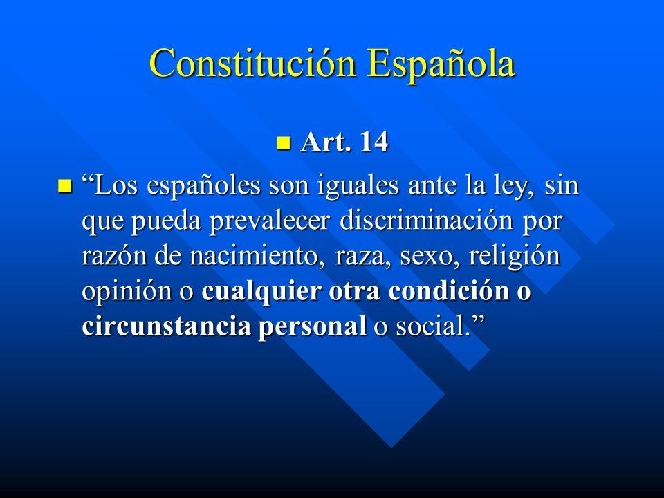 Constitución Española Art. 14 Art. 14 Los españoles son iguales ante la ley, sin que pueda prevalecer discriminación por razón de nacimiento, raza, se