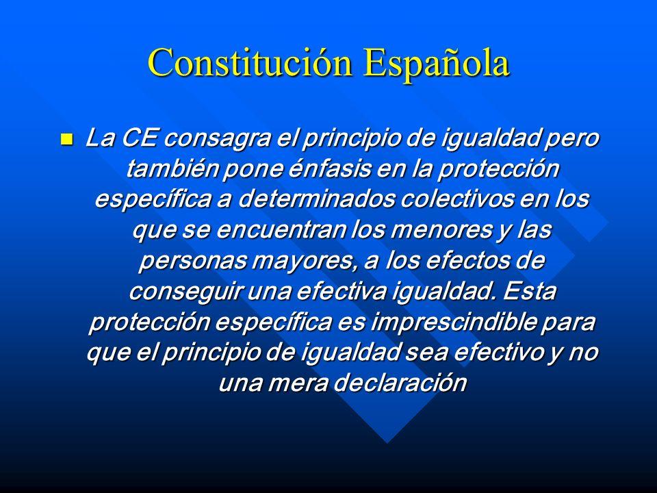Constitución Española La CE consagra el principio de igualdad pero también pone énfasis en la protección específica a determinados colectivos en los q