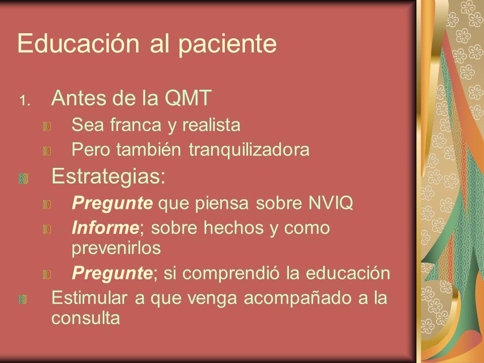 Educación al paciente 1. Antes de la QMT Sea franca y realista Pero también tranquilizadora Estrategias: Pregunte que piensa sobre NVIQ Informe; sobre