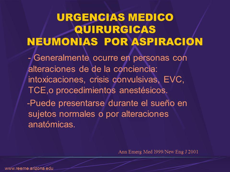 www.reeme.arizona.edu URGENCIAS MEDICO QUIRURGICAS NEUMONIAS POR ASPIRACION - Generalmente ocurre en personas con alteraciones de de la conciencia: in