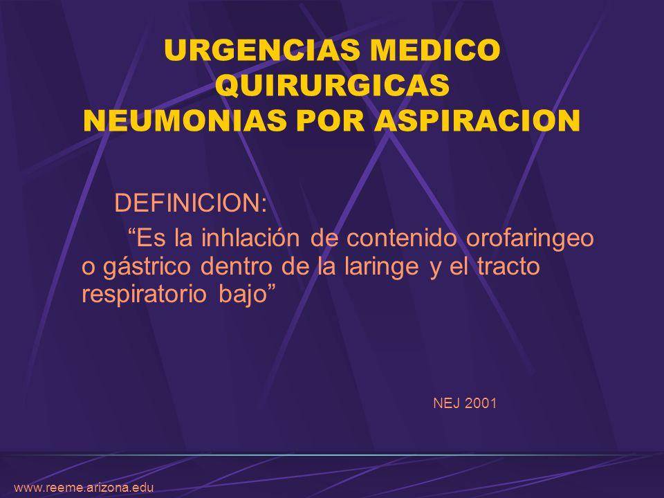 www.reeme.arizona.edu URGENCIAS MEDICO QUIRURGICAS NEUMONIAS POR ASPIRACION HISTORIA - Fue descrito en l946 por Mendelson, en pacientes obstetricas, que se sometian a procedimientos bajo anestesia.