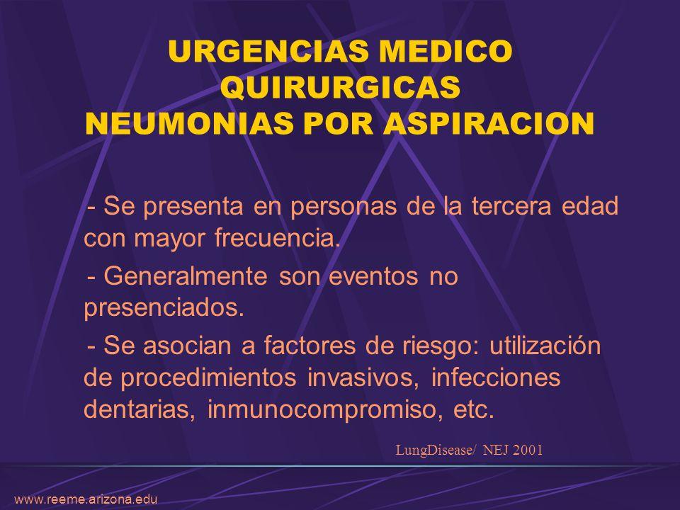 www.reeme.arizona.edu URGENCIAS MEDICO QUIRURGICAS NEUMONIAS POR ASPIRACION - Se presenta en personas de la tercera edad con mayor frecuencia. - Gener