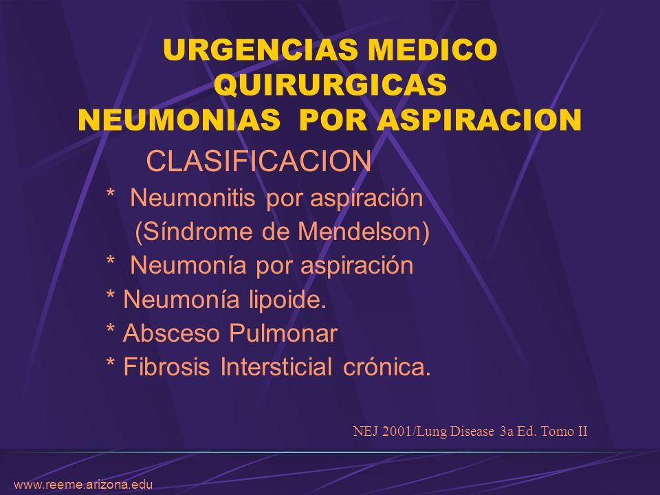 www.reeme.arizona.edu URGENCIAS MEDICO QUIRURGICAS NEUMONIAS POR ASPIRACION CLASIFICACION * Neumonitis por aspiración (Síndrome de Mendelson) * Neumon