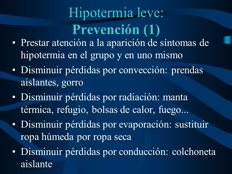 Hipotermia leve: Prevención (1) Prestar atención a la aparición de síntomas de hipotermia en el grupo y en uno mismo Disminuir pérdidas por convección