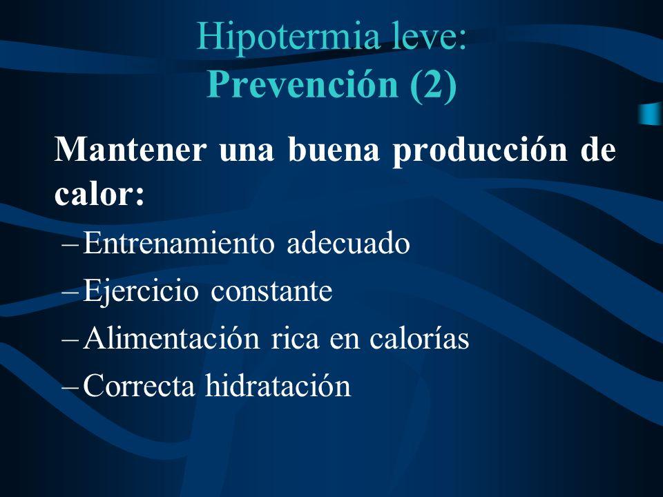 Hipotermia leve: Prevención (2) Mantener una buena producción de calor: –Entrenamiento adecuado –Ejercicio constante –Alimentación rica en calorías –C