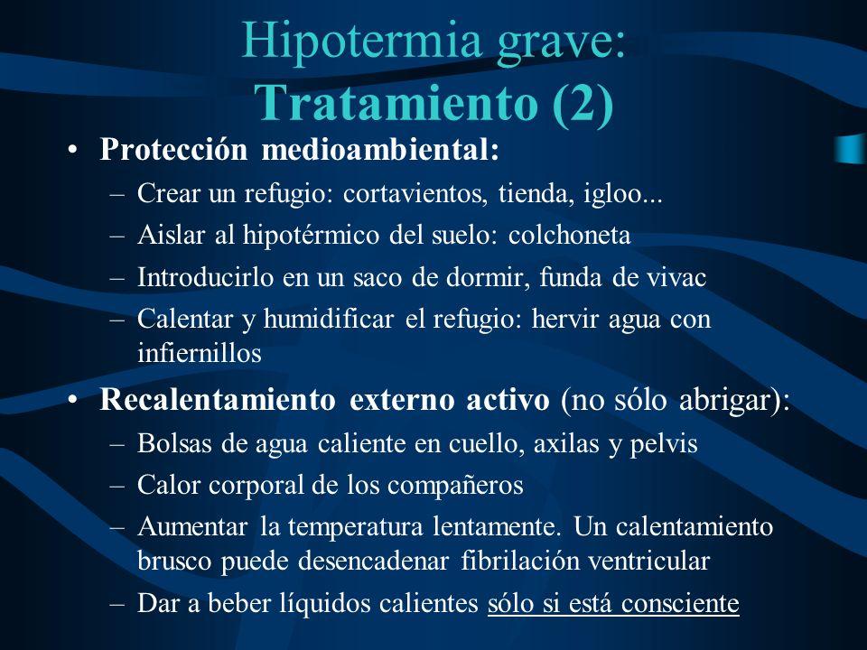 Hipotermia grave: Tratamiento (2) Protección medioambiental: –Crear un refugio: cortavientos, tienda, igloo... –Aislar al hipotérmico del suelo: colch