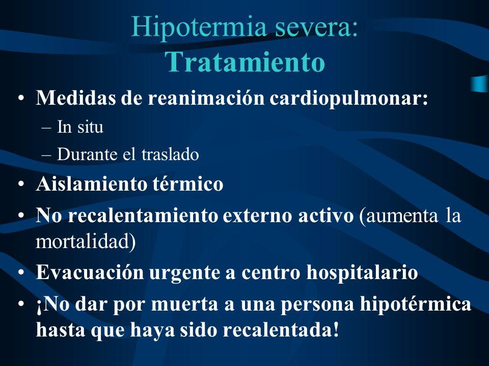 Hipotermia severa: Tratamiento Medidas de reanimación cardiopulmonar: –In situ –Durante el traslado Aislamiento térmico No recalentamiento externo act