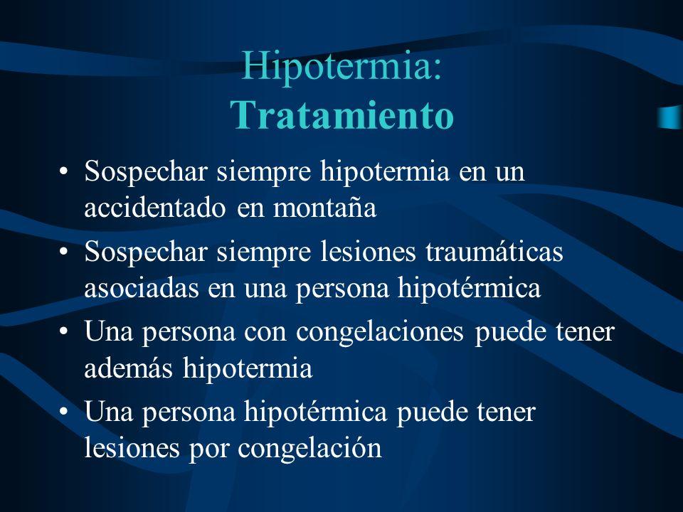 Hipotermia: Tratamiento Sospechar siempre hipotermia en un accidentado en montaña Sospechar siempre lesiones traumáticas asociadas en una persona hipo