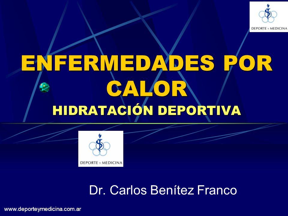 www.deporteymedicina.com.ar ENFERMEDADES POR CALOR HIDRATACIÓN DEPORTIVA Dr. Carlos Benítez Franco