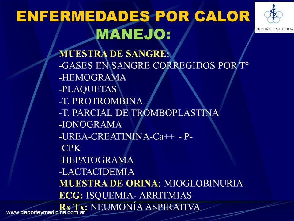 www.deporteymedicina.com.ar ENFERMEDADES POR CALOR MANEJO: MUESTRA DE SANGRE: -GASES EN SANGRE CORREGIDOS POR T° -HEMOGRAMA -PLAQUETAS -T.
