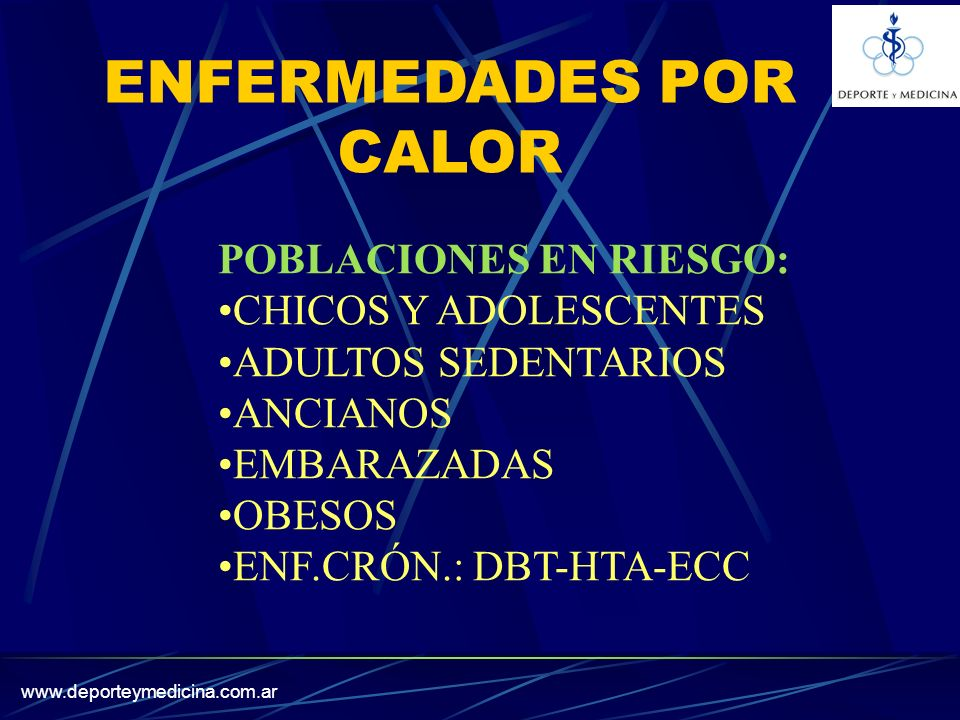www.deporteymedicina.com.ar ENFERMEDADES POR CALOR POBLACIONES EN RIESGO: CHICOS Y ADOLESCENTES ADULTOS SEDENTARIOS ANCIANOS EMBARAZADAS OBESOS ENF.CRÓN.: DBT-HTA-ECC