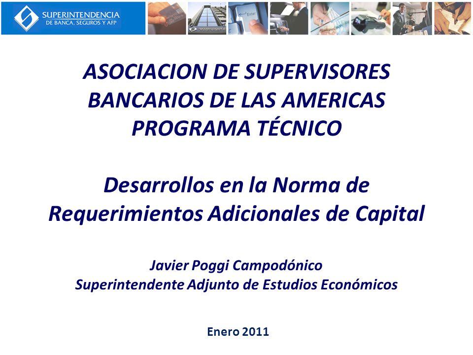 ASOCIACION DE SUPERVISORES BANCARIOS DE LAS AMERICAS PROGRAMA TÉCNICO Desarrollos en la Norma de Requerimientos Adicionales de Capital Javier Poggi Ca