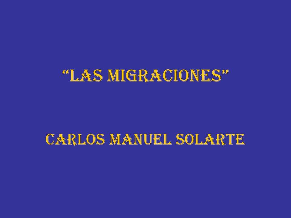 LAS MIGRACIONES Carlos Manuel solarte