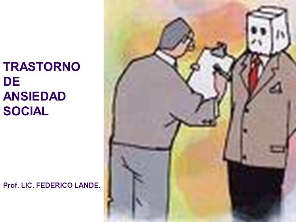 TRASTORNO DE ANSIEDAD SOCIAL Prof. LIC. FEDERICO LANDE.
