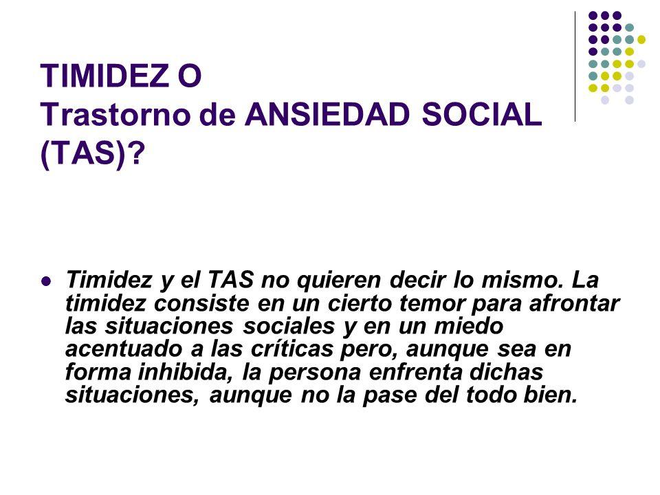 TIMIDEZ O Trastorno de ANSIEDAD SOCIAL (TAS).Timidez y el TAS no quieren decir lo mismo.