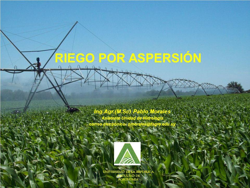 RIEGO POR ASPERSIÓN Ing.Agr.(M.Sc) Pablo Morales Asistente Unidad de Hidrología correo electrónico: pmorales@fagro.edu.uy UNIVERSIDAD DE LA REPUBLICA