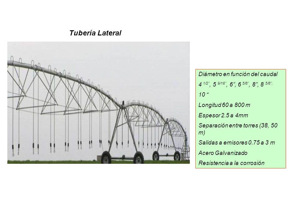 Tubería Lateral Diámetro en función del caudal 4 1/2, 5 9/16, 6, 6 5/8, 8, 8 5/8, 10 Longitud 60 a 800 m Espesor 2.5 a 4mm Separación entre torres (38