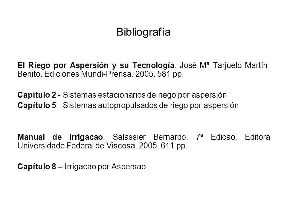 Bibliografía El Riego por Aspersión y su Tecnología. José Mª Tarjuelo Martín- Benito. Ediciones Mundi-Prensa. 2005. 581 pp. Capítulo 2 - Sistemas esta