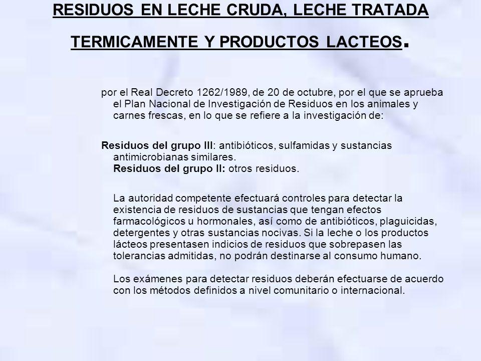 RESIDUOS EN LECHE CRUDA, LECHE TRATADA TERMICAMENTE Y PRODUCTOS LACTEOS. por el Real Decreto 1262/1989, de 20 de octubre, por el que se aprueba el Pla
