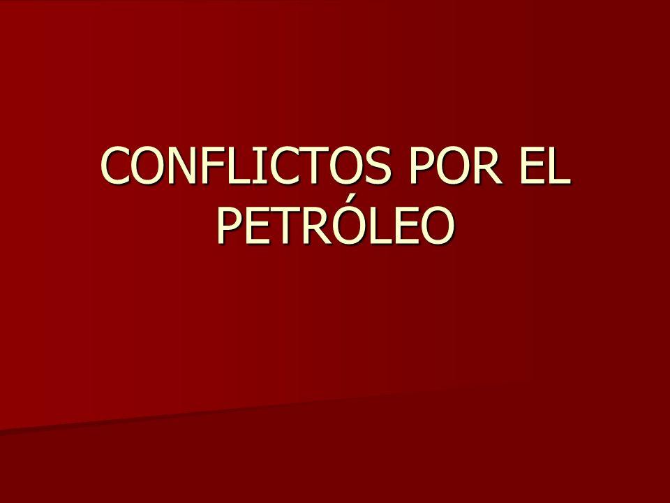 CONFLICTOS POR EL PETRÓLEO