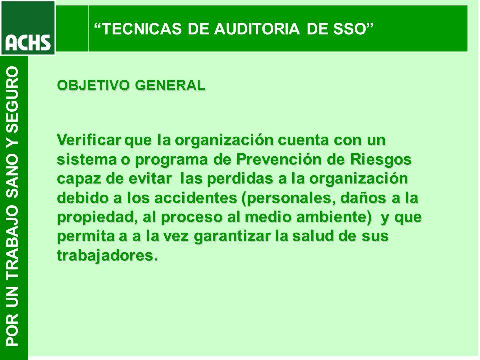 POR UN TRABAJO SANO Y SEGURO TECNICAS DE AUDITORIA DE SSO OBJETIVO GENERAL Verificar que la organización cuenta con un sistema o programa de Prevenció