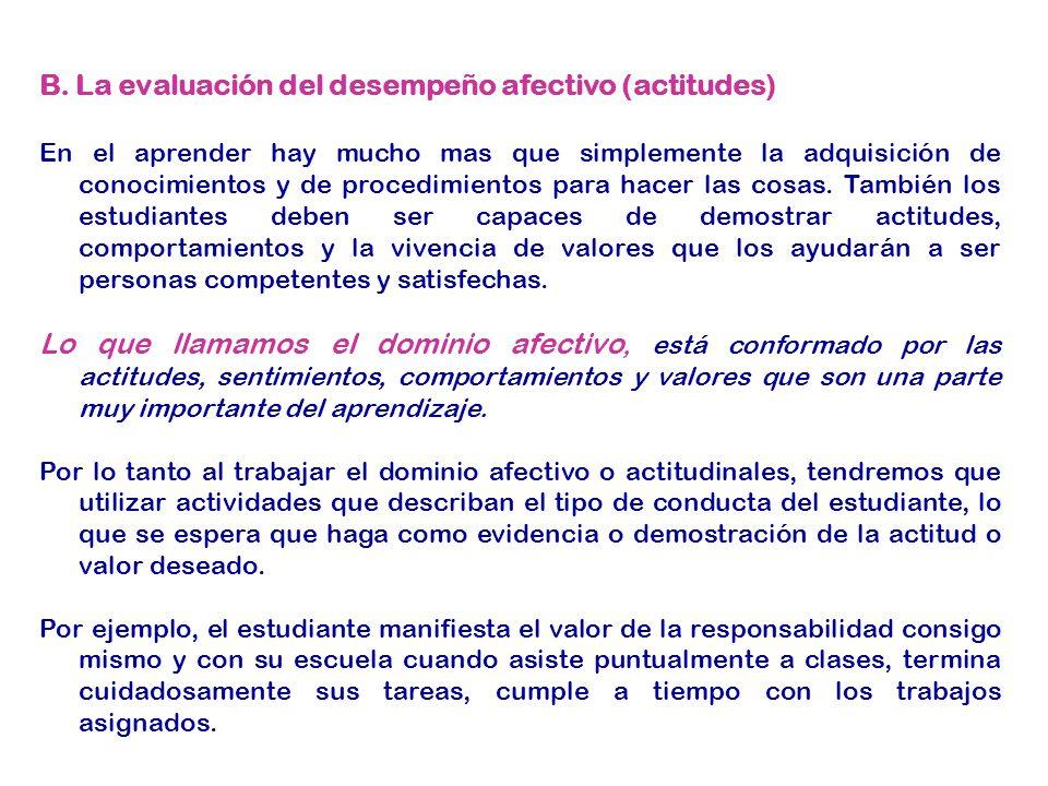 B. La evaluación del desempeño afectivo (actitudes) En el aprender hay mucho mas que simplemente la adquisición de conocimientos y de procedimientos p