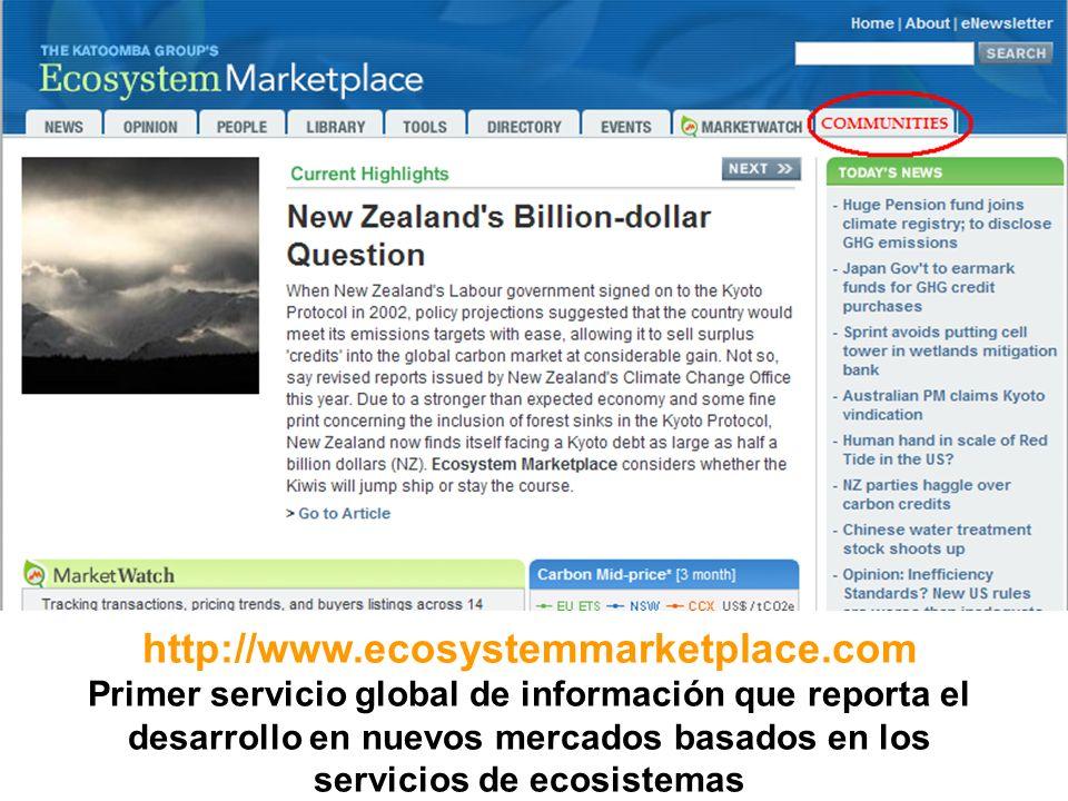 The Ecosystem Marketplace http://www.ecosystemmarketplace.com Primer servicio global de información que reporta el desarrollo en nuevos mercados basados en los servicios de ecosistemas